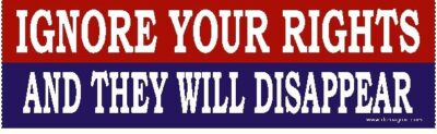 Ignore Your Rights And They Will Disappear Bumper Sticker