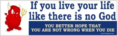 If You Live Your Life Like There Is No God Bumper Sticker